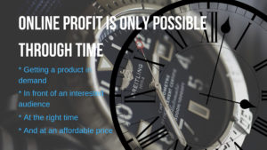 Online profit is only possible through time